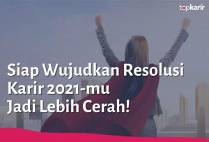 Siap Wujudkan Resolusi Karir 2021-mu Jadi Lebih Cerah! | TopKarir.com
