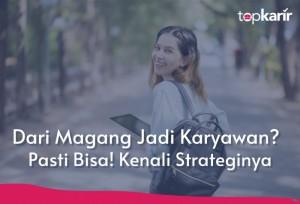 Dari Magang Jadi Karyawan? Pasti Bisa! Kenali Strateginya | Topkarir.com