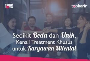 Sedikit Beda dan Unik, Kenali Treatment Khusus untuk Karyawan Milenial   Topkarir.com