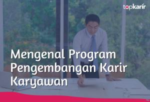 Mengenal Program Pengembangan Karir Karyawan | TopKarir.com