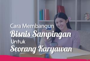 Cara Membangun Bisnis Sampingan Untuk Seorang Karyawan | TopKarir.com