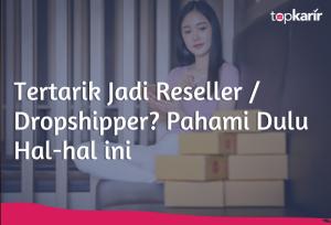 Tertarik Jadi Reseller / Dropshipper? Pahami Dulu Hal-hal ini | TopKarir.com