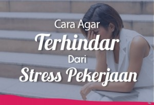 Cara Agar Terhindar Dari Stress Pekerjaan   TopKarir.com