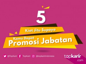 5 Kiat Jitu Supaya Kamu Dapat Promosi Jabatan | TopKarir.com