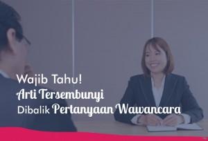 Wajib Tau! Arti Tersembunyi Dibalik Pertanyaan Wawancara    TopKarir.com
