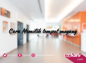 Cara Memilih tempat magang | TopKarir.com