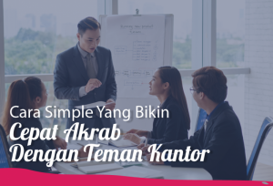 Cara Simple Yang Bikin Cepat Akrab Dengan Teman Kantor   TopKarir.com