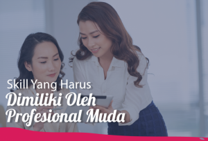 Skill Yang Harus Dimiliki Oleh Profesional Muda   TopKarir.com
