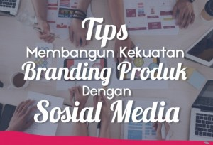 Tips Membangun Kekuatan Branding Produk dengan Sosial Media   TopKarir.com
