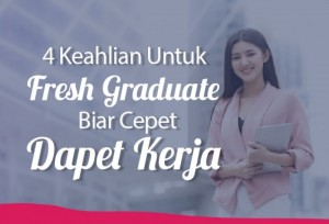 4 Keahlian Untuk Fresh Graduate Biar Cepet Dapet Kerja | TopKarir.com