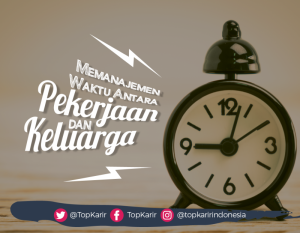 Memanajemen Waktu antara Pekerjaan dan Keluarga   TopKarir.com