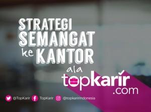 Strategi Semangat ke Kantor Ala TopKarir | TopKarir.com