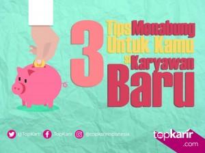 3 Tips Menabung Untuk Kamu si Karyawan Baru | TopKarir.com