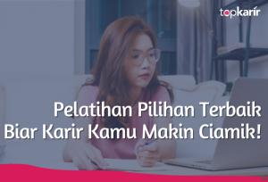 Pelatihan Pilihan Terbaik Biar Karir Kamu Makin Ciamik! | TopKarir.com