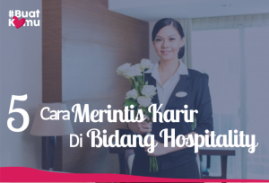 5 Cara Merintis Karir Di Bidang Hospitality
