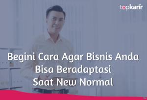 Begini Cara Agar Bisnis Anda Bisa Beradaptasi Disaat New Normal | TopKarir.com