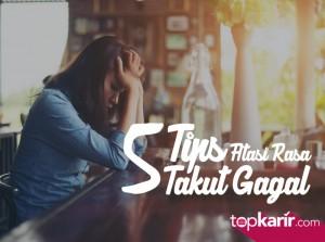 5 Tips Atasi Rasa Takut Gagal  | TopKarir.com