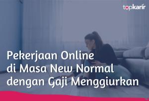 Pekerjaan Online di Masa New Normal dengan Gaji Menggiurkan   TopKarir.com