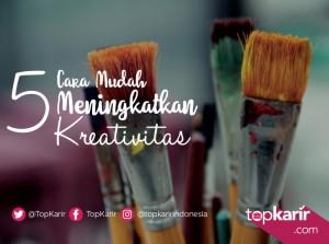 5 Cara Mudah Meningkatkan Kreativitas | TopKarir.com