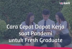 Cara Cepat Dapat Kerja saat Pandemi untuk Fresh Graduate | TopKarir.com