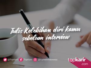 Tulis Kelebihanmu Sebelum Interview, Ini Manfaatnya | TopKarir.com