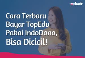 Cara Terbaru Bayar TopEdu Pakai Indodana, Bisa Dicicil! | TopKarir.com