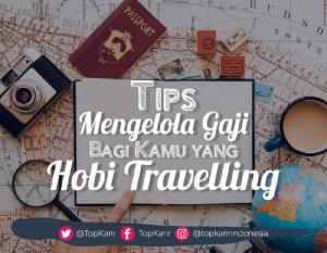 Tips Mengelola Gaji Bagi Kamu yang Hobi Travelling | TopKarir.com