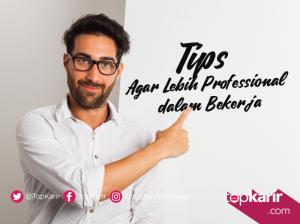 Tips Agar Lebih Professional Dalam Bekerja | TopKarir.com