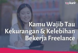 Kamu Wajib Tau Kelebihan & Kekurangan Bekerja Freelance | TopKarir.com