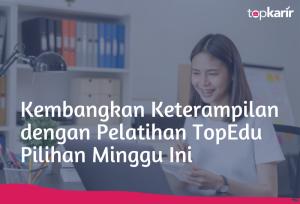 Kembangkan Keterampilan dengan Pelatihan TopEdu Pilihan Minggu Ini   TopKarir.com