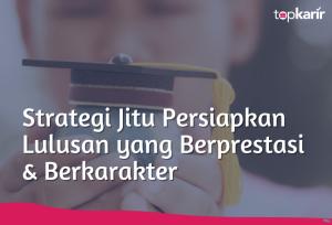 Strategi Jitu Persiapkan Lulusan yang Berprestasi & Berkarakter | TopKarir.com