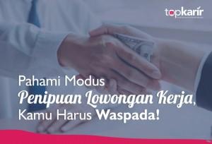 Pahami Modus Penipuan Lowongan Kerja, Kamu Harus Waspada! | TopKarir.com