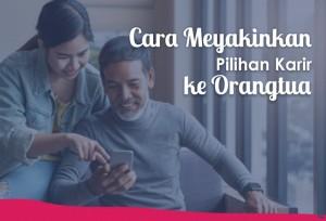 Cara Meyakinkan Pilihan Karir ke Orangtua   TopKarir.com