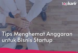 Tips Menghemat Anggaran untuk Bisnis Startup | Topkarir.com