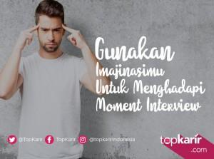 Gunakan Imajinasimu Untuk Menghadapi Momen Interview Kamu | TopKarir.com