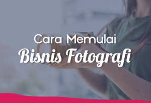 Cara Memulai Bisnis Fotografi | TopKarir.com