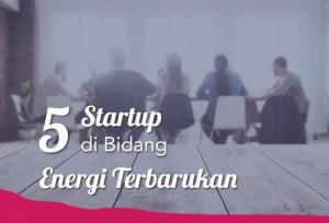 5 Start Up Di Bidang Energi Terbarukan | TopKarir.com