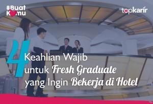 4 Keahlian Wajib untuk Fresh Graduate yang Ingin Bekerja di Hotel