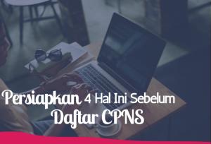 Persiapkan 4 Hal ini sebelum Daftar CPNS | TopKarir.com