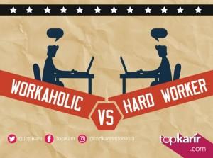 Workaholic VS Hard Worker  | TopKarir.com