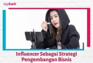 Influencer Sebagai Strategi Pengembangan Bisnis | TopKarir.com