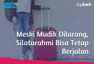 Meski Mudik Dilarang, Silaturahmi Bisa Tetap Berjalan | TopKarir.com