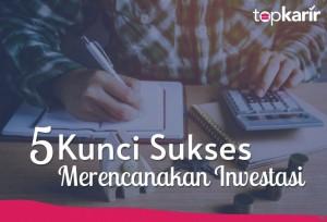 5 Kunci Sukses Merencanakan Investasi | Topkarir.com