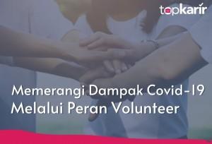 Memerangi Dampak Covid-19 Melalui Peran Volunteer | Topkarir.com
