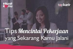 Tips Mencintai Pekerjaan yang Sekarang Kamu Jalani | Topkarir.com