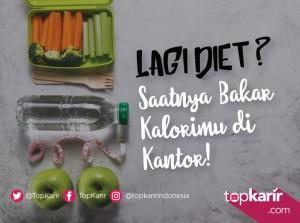 Lagi Diet? Saatnya Bakar Kalorimu Dikantor! | TopKarir.com