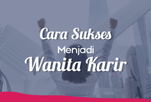 Cara Sukses Menjadi Wanita Karir | TopKarir.com