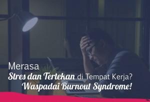 Merasa Stres dan Tertekan di Tempat Kerja? Waspada Burnout Syndrome!   TopKarir.com