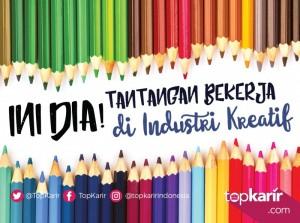 Ini Dia Tantangan Bekerja di Industri Kreatif | TopKarir.com