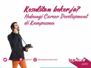 Kesulitan Bekerja? Segera Hubungi Career Development di Kampusmu | TopKarir.com